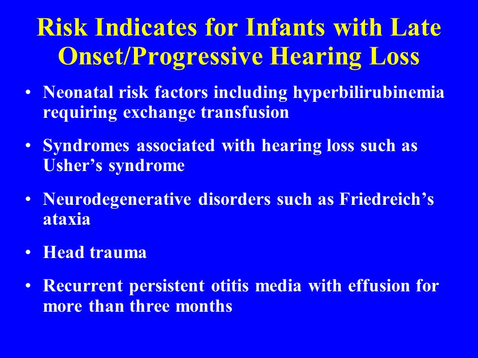 Risk Indicates for Infants with Late Onset/Progressive Hearing Loss