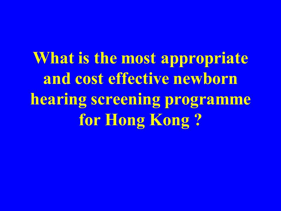 What is the most appropriate and cost effective newborn hearing screening programme for Hong Kong