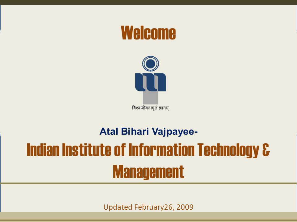 Welcome Atal Bihari Vajpayee- Indian Institute of Information Technology & Management.