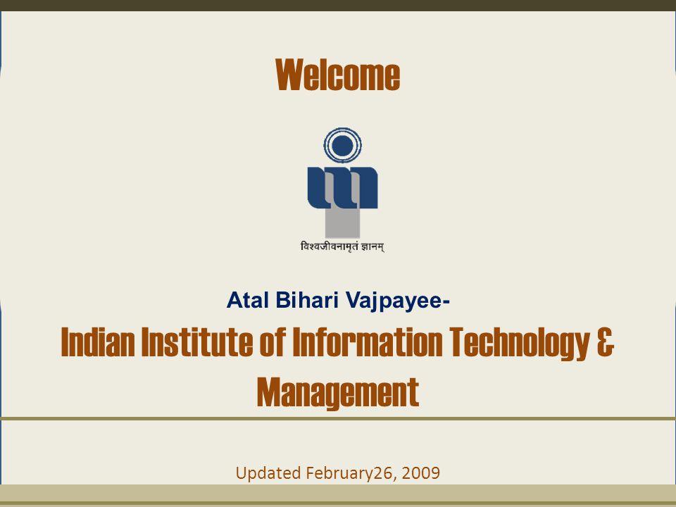 Welcome Atal Bihari Vajpayee- Indian Institute of Information Technology & Management.