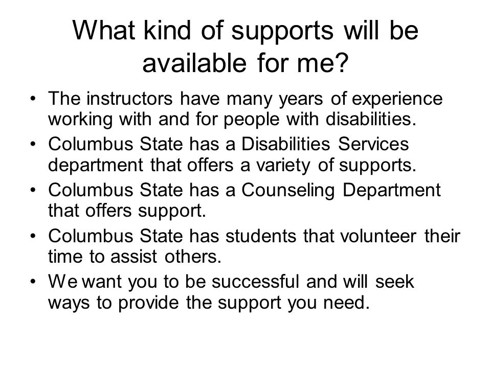 What kind of supports will be available for me