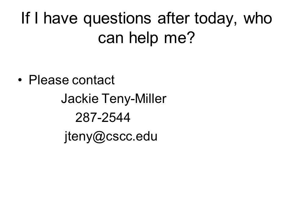 If I have questions after today, who can help me