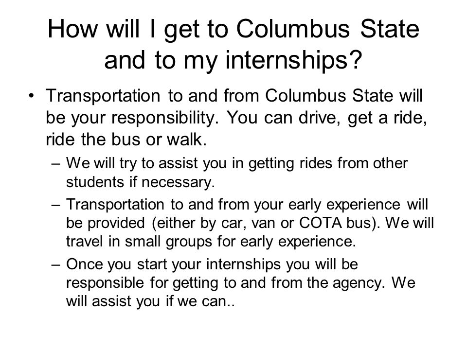 How will I get to Columbus State and to my internships