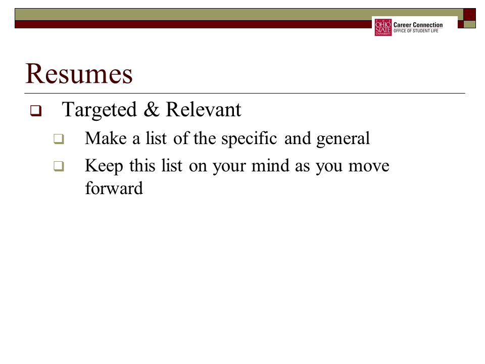Resumes Targeted & Relevant Make a list of the specific and general