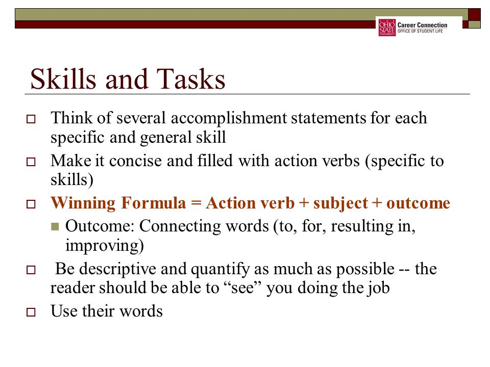 Skills and Tasks Think of several accomplishment statements for each specific and general skill.