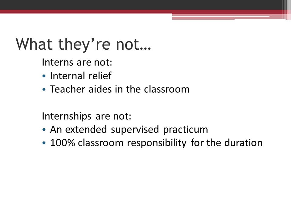 What they're not… Interns are not: Internal relief