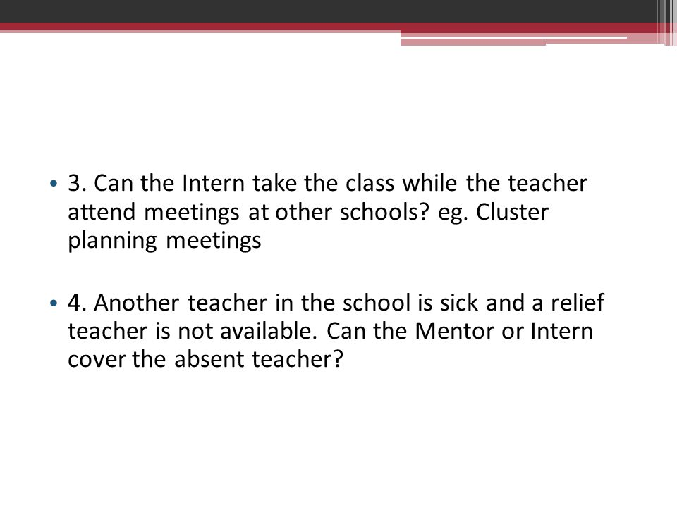 3. Can the Intern take the class while the teacher attend meetings at other schools eg. Cluster planning meetings