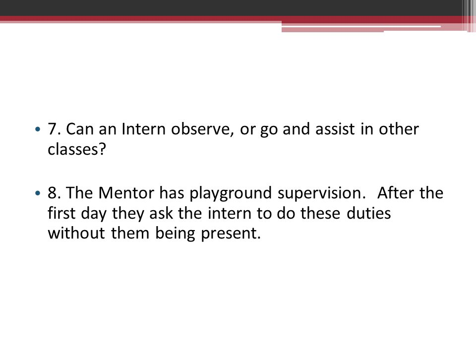 7. Can an Intern observe, or go and assist in other classes