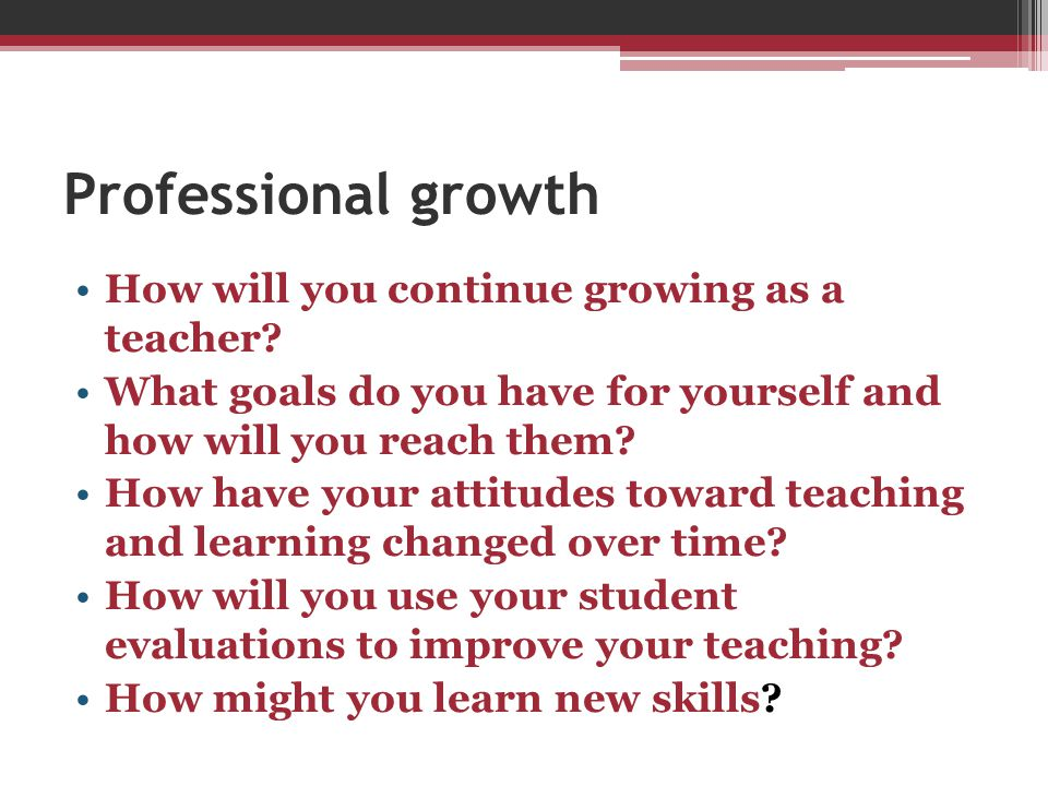 Professional growth How will you continue growing as a teacher