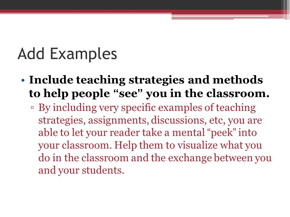 Add Examples Include teaching strategies and methods to help people see you in the classroom.