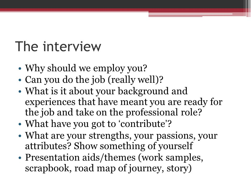 The interview Why should we employ you