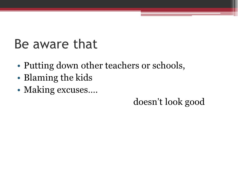 Be aware that Putting down other teachers or schools, Blaming the kids