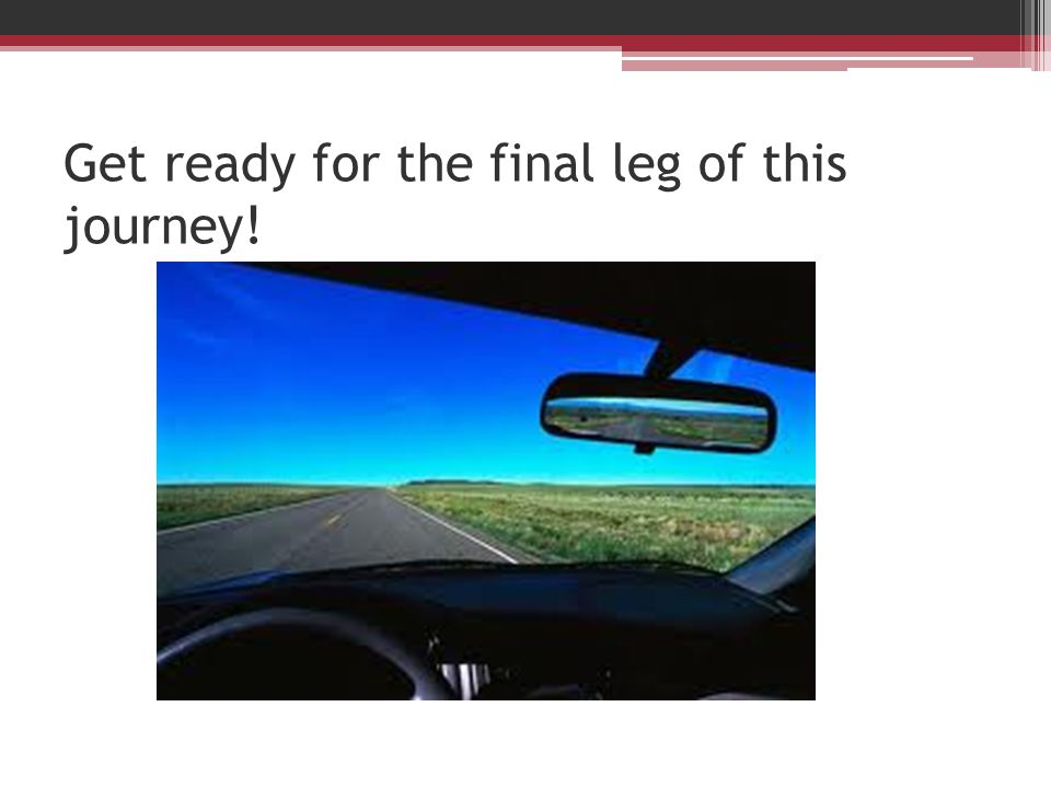 Get ready for the final leg of this journey!