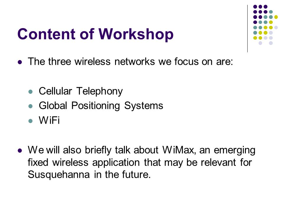 Content of Workshop The three wireless networks we focus on are: