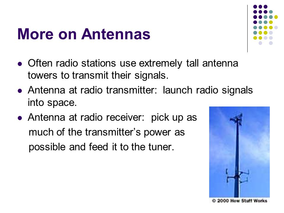 More on Antennas Often radio stations use extremely tall antenna towers to transmit their signals.