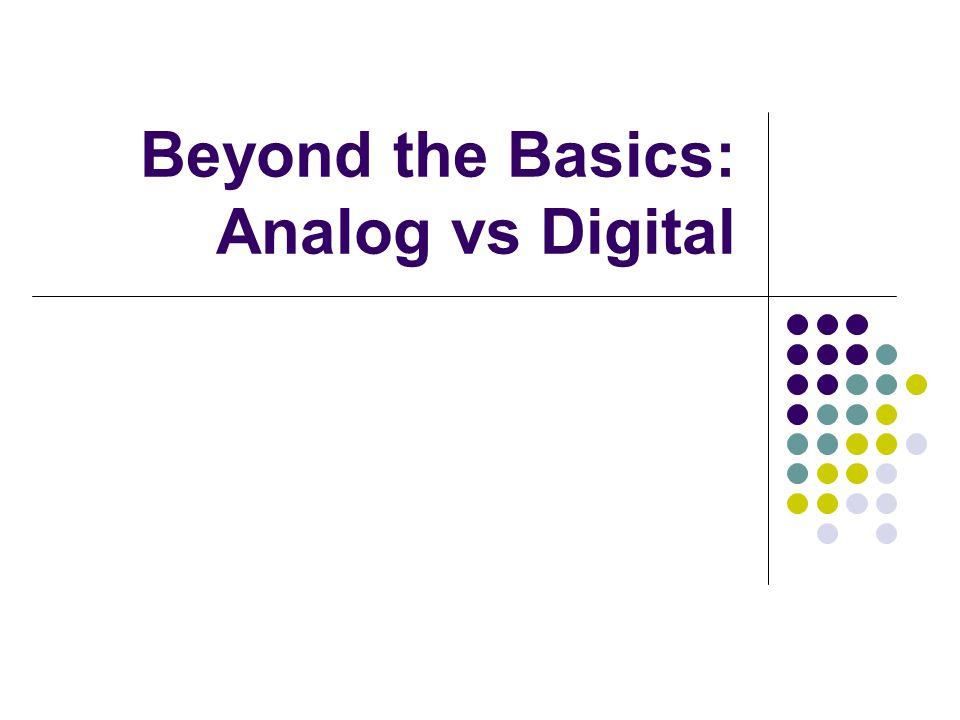 Beyond the Basics: Analog vs Digital