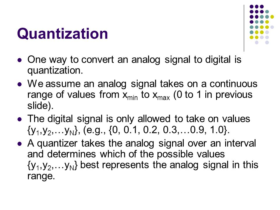 Quantization One way to convert an analog signal to digital is quantization.