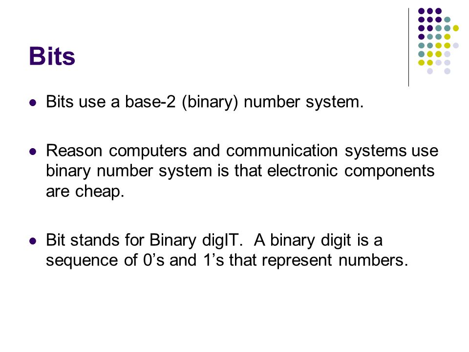 Bits Bits use a base-2 (binary) number system.