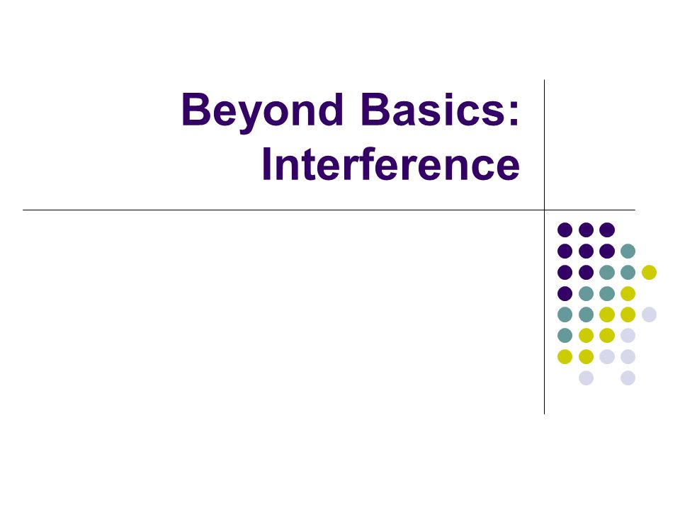 Beyond Basics: Interference