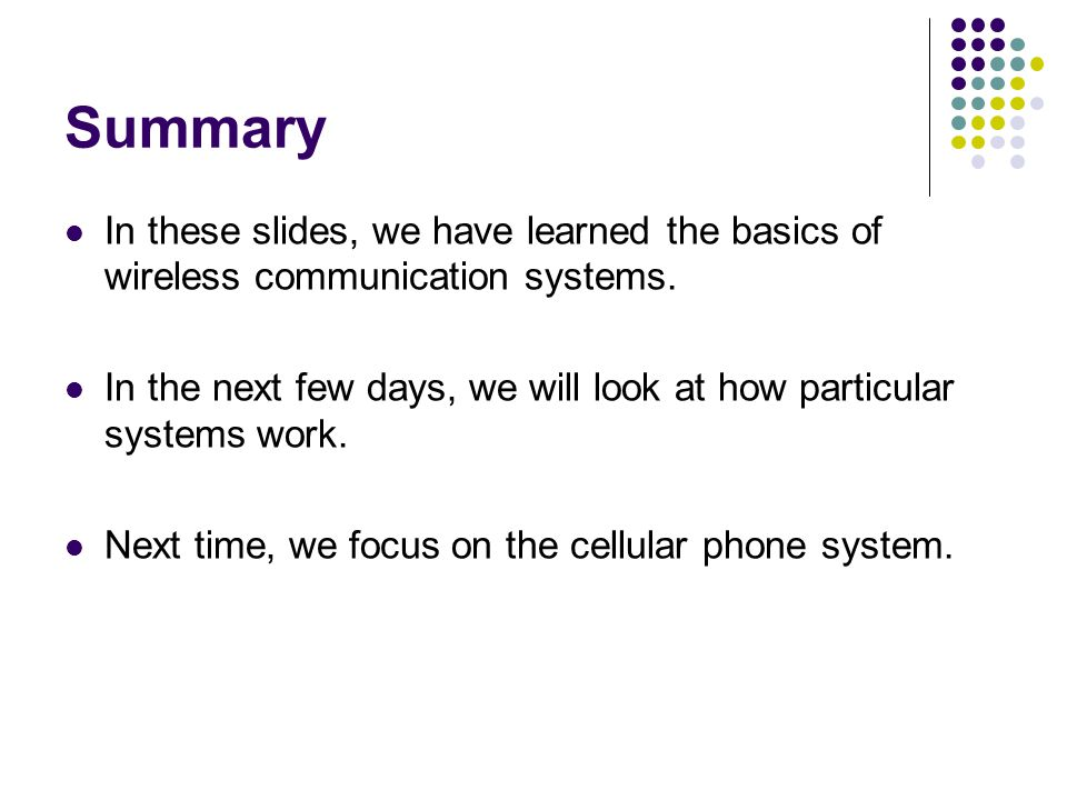 Summary In these slides, we have learned the basics of wireless communication systems.