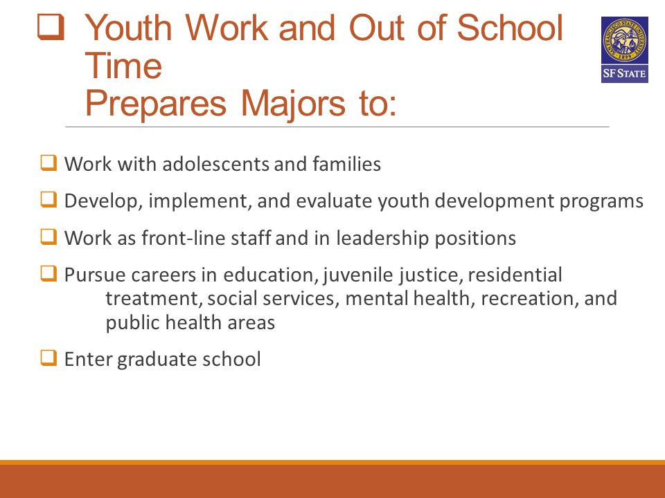 Youth Work and Out of School Time Prepares Majors to: