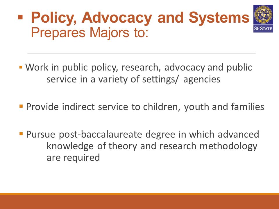 Policy, Advocacy and Systems Prepares Majors to: