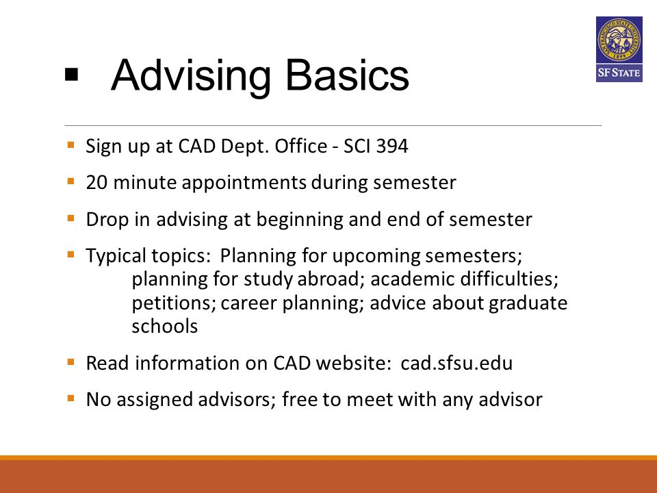 Advising Basics Sign up at CAD Dept. Office - SCI 394