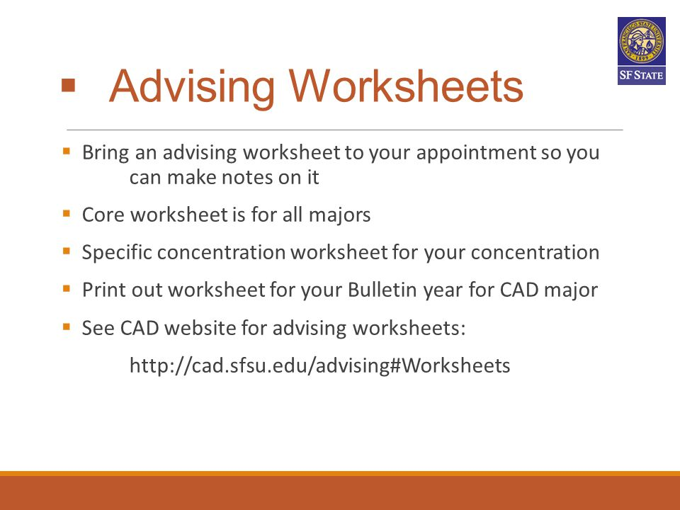 Advising Worksheets Bring an advising worksheet to your appointment so you can make notes on it.