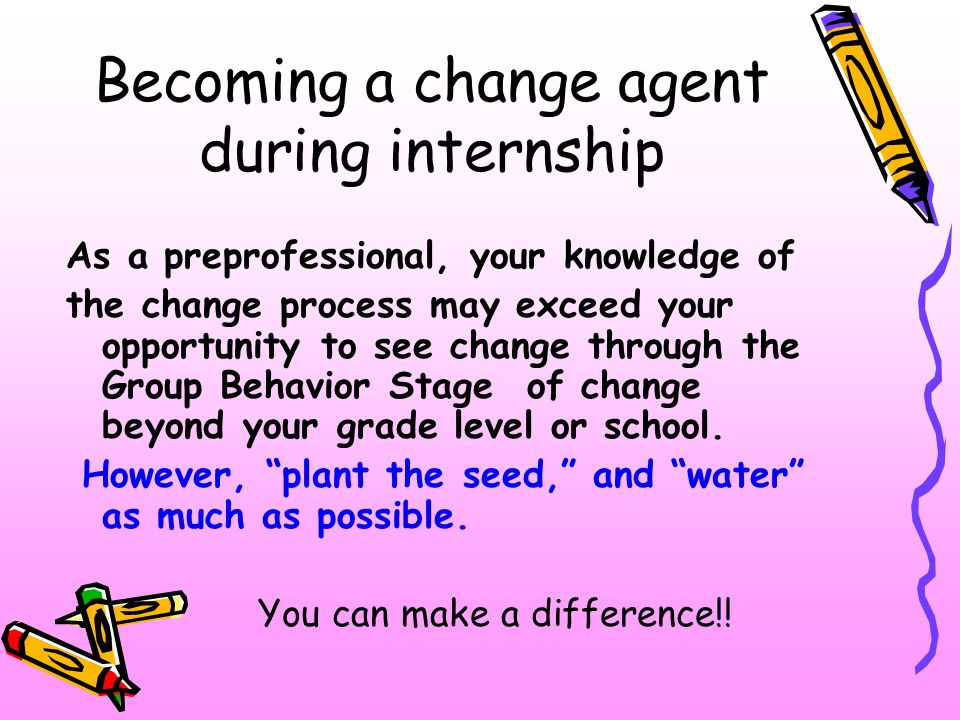 Becoming a change agent during internship