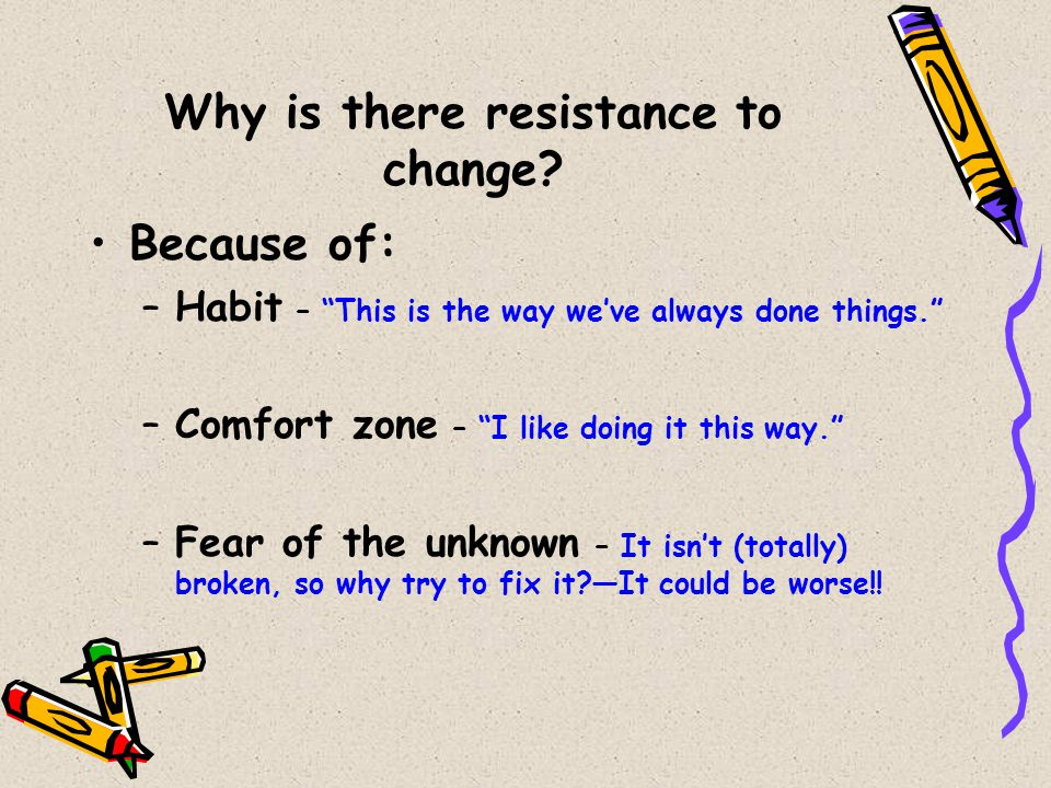Why is there resistance to change