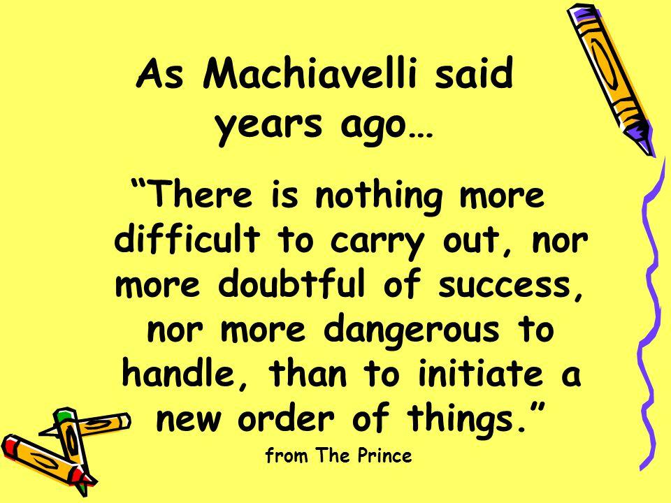 As Machiavelli said years ago…