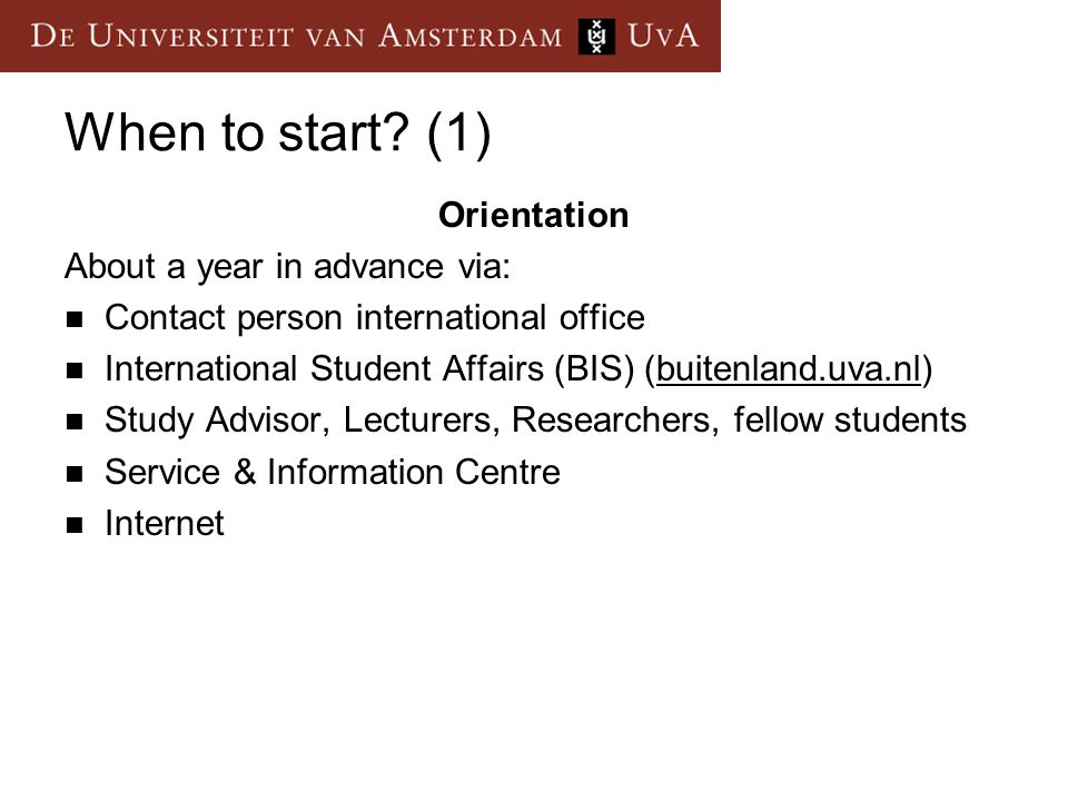 When to start (1) Orientation About a year in advance via: