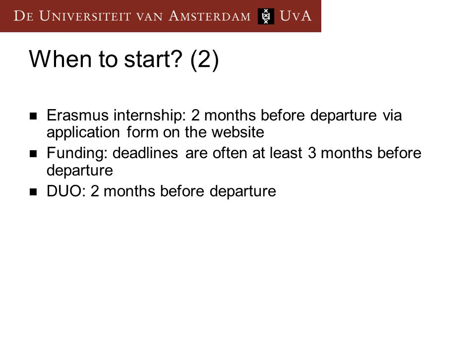 When to start (2) Erasmus internship: 2 months before departure via application form on the website.