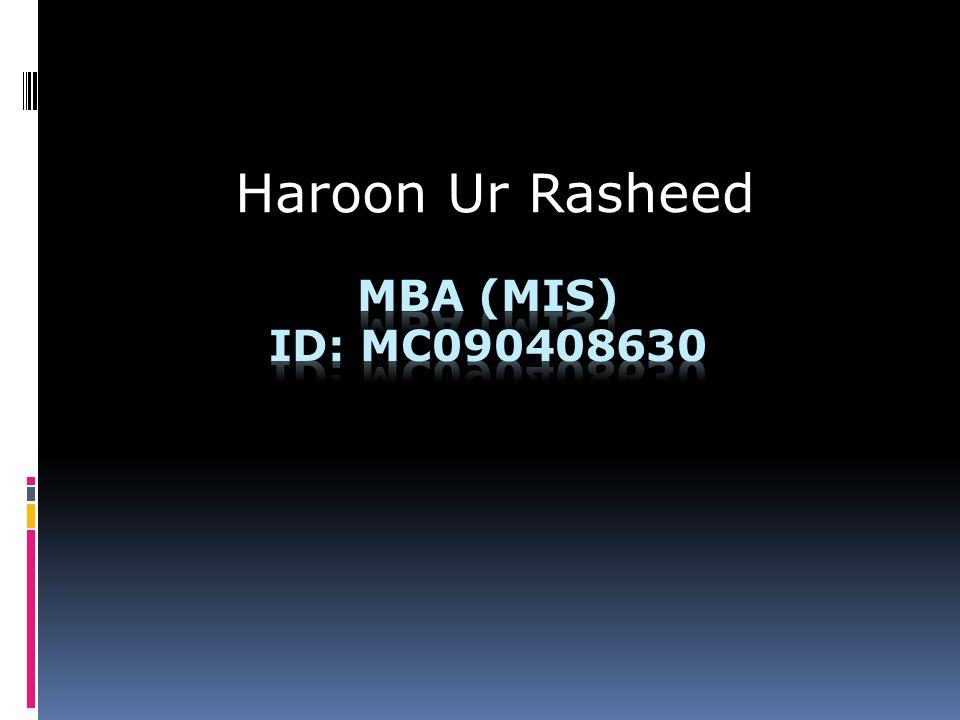Haroon Ur Rasheed MBA (MIS) Id: mc090408630