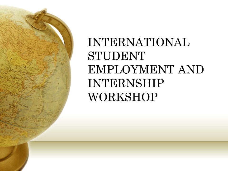 INTERNATIONAL STUDENT EMPLOYMENT AND INTERNSHIP WORKSHOP