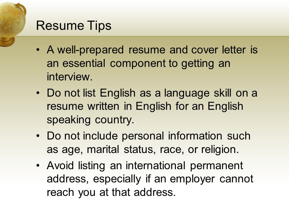 Resume Tips A well-prepared resume and cover letter is an essential component to getting an interview.