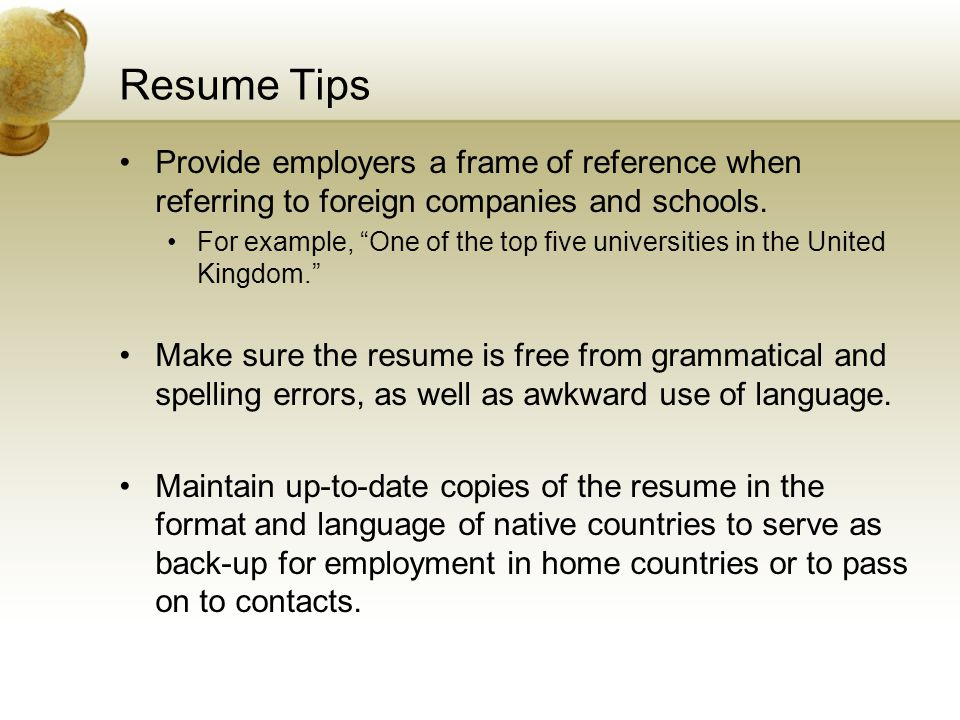 Resume Tips Provide employers a frame of reference when referring to foreign companies and schools.