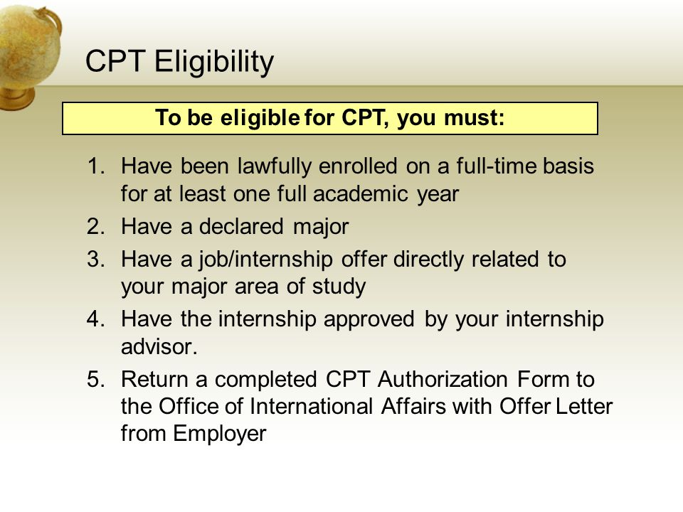 To be eligible for CPT, you must:
