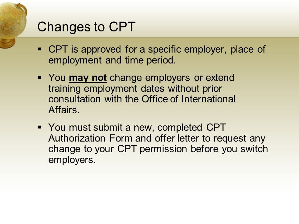 Changes to CPT CPT is approved for a specific employer, place of employment and time period.