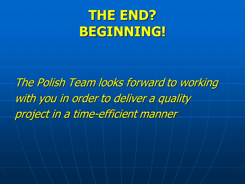 THE END BEGINNING! The Polish Team looks forward to working