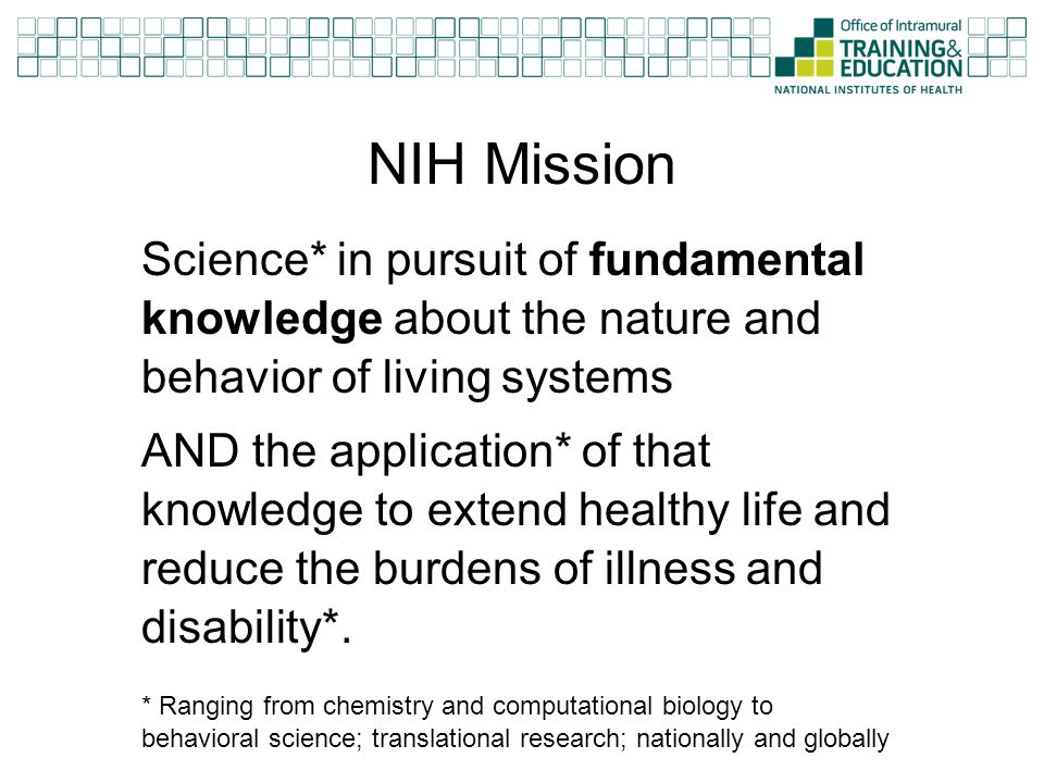 NIH Mission Science* in pursuit of fundamental knowledge about the nature and behavior of living systems.
