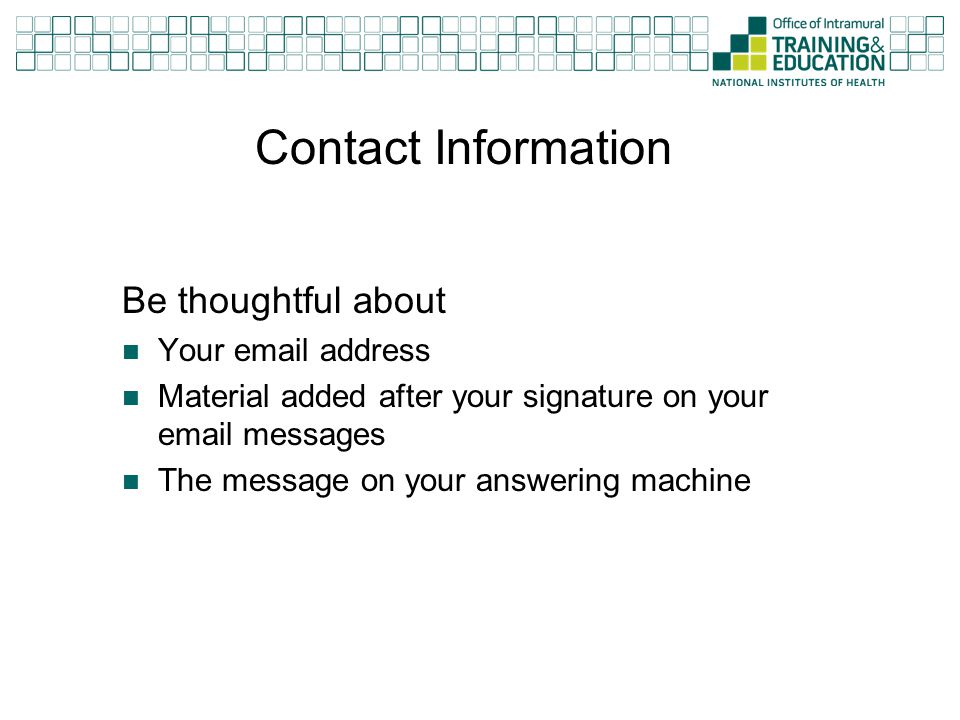 Contact Information Be thoughtful about. Your email address. Material added after your signature on your email messages.