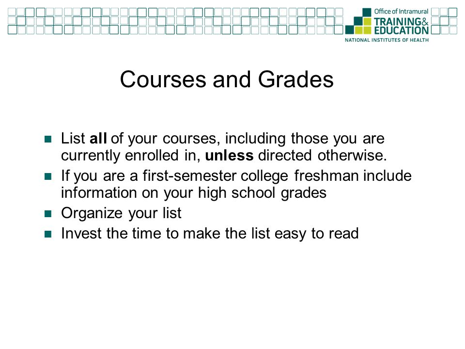 Courses and Grades List all of your courses, including those you are currently enrolled in, unless directed otherwise.