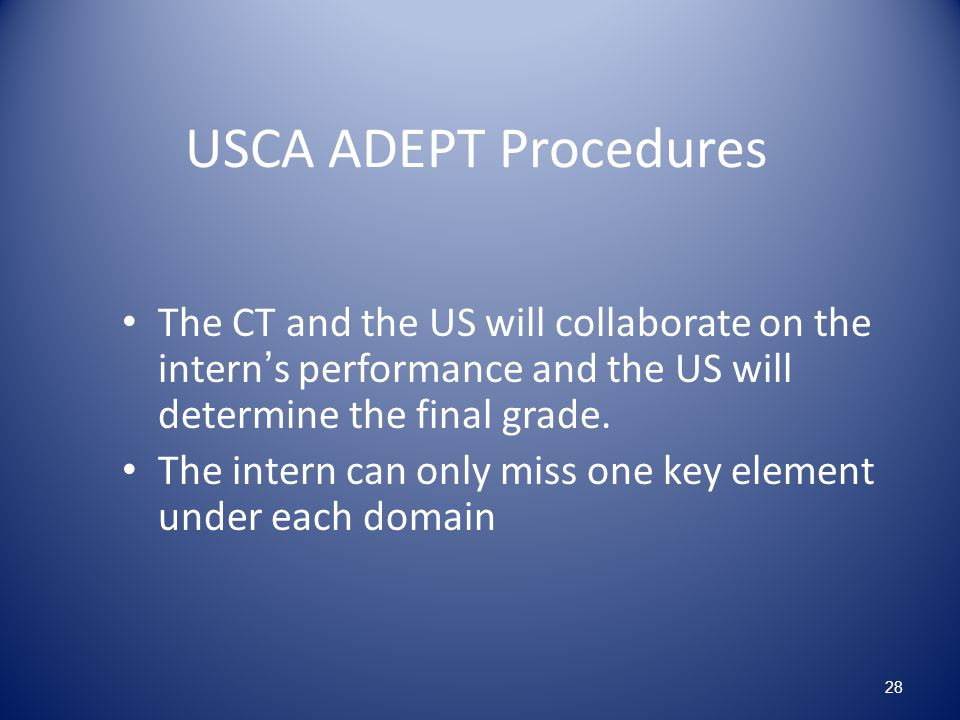 USCA ADEPT Procedures The CT and the US will collaborate on the intern's performance and the US will determine the final grade.
