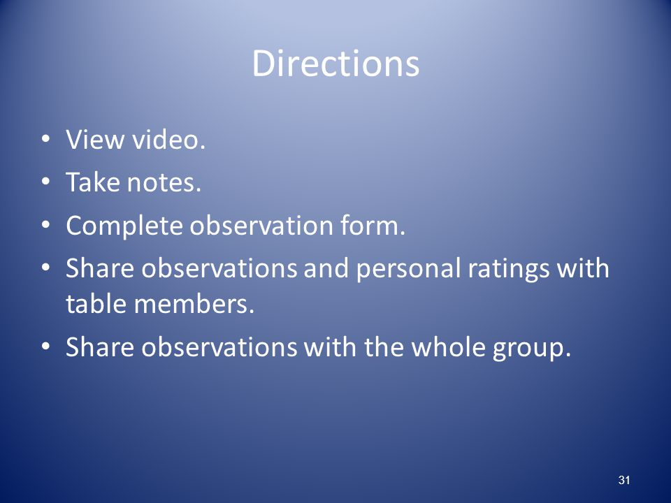 Directions View video. Take notes. Complete observation form.