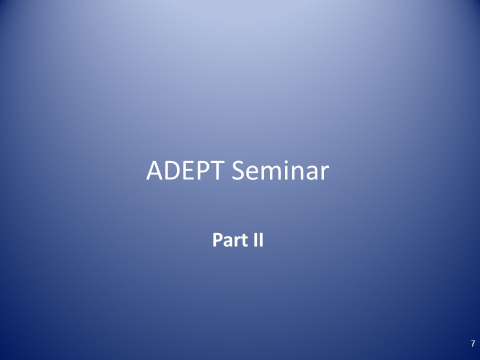 ADEPT Seminar Part II Now pull out your packets.