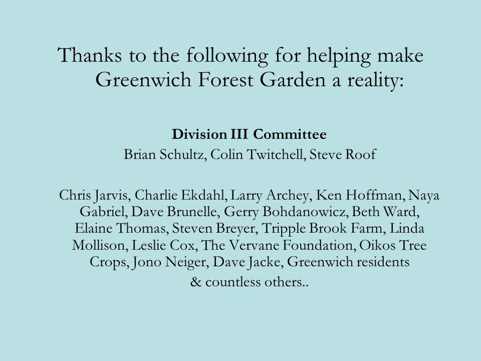 Thanks to the following for helping make Greenwich Forest Garden a reality: