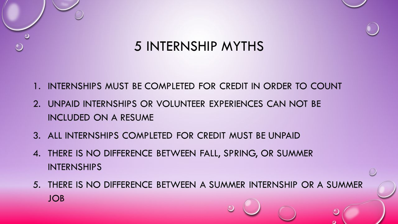 5 internship myths Internships Must be Completed for Credit in Order to Count.