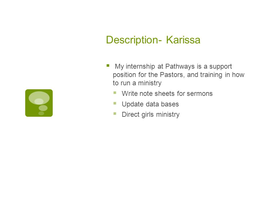Description- Karissa My internship at Pathways is a support position for the Pastors, and training in how to run a ministry.