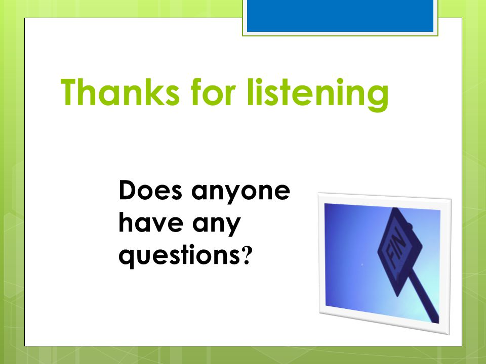 Thanks for listening Does anyone have any questions